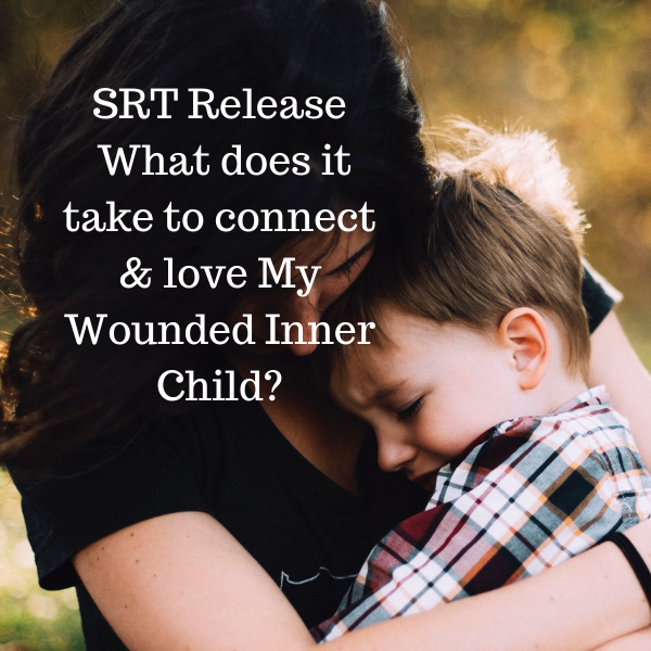 SRT Releasing - What would it take to connect and love my wounded inner child