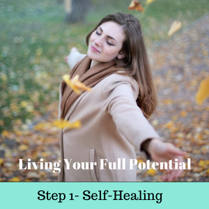 Living Your Full Potential - Step 1 Self-Healing