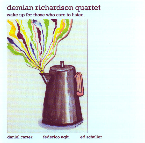 Demian Richardson Quartet - Wake Up For Those Who Care to Listen - CIMP 397