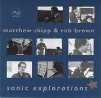 Matthew Shipp & Rob Brown - Sonic Explorations - CJR 1037