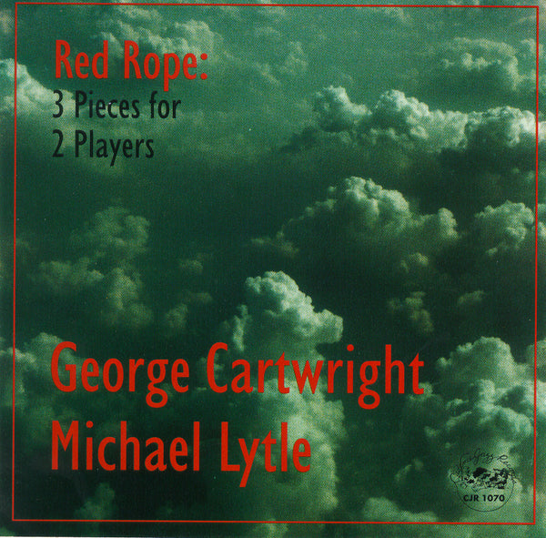 George Cartwright - Michael Lytle - Red Rope: 3 Pieces for 2 Players - CJR 1070