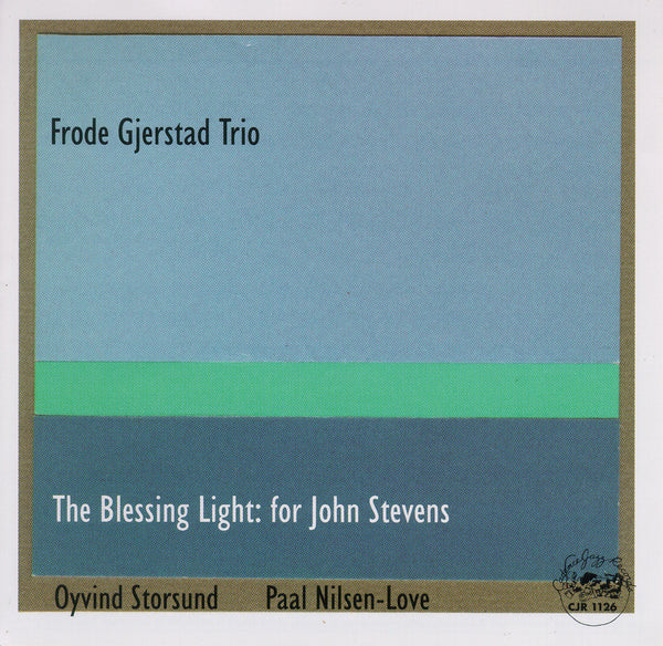 Frode Gjerstad Trio - The Blessing Light for John Stevens - CJR 1126