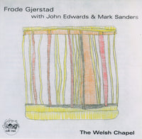 Frode Gjerstad - John Edwards - Mark Sanders - The Welsh Chapel - CJR1161