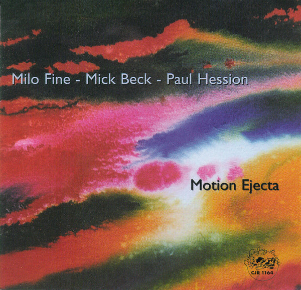 Milo Fine - Mick Beck - Paul Hession - Motion Ejecta - CJR 1164