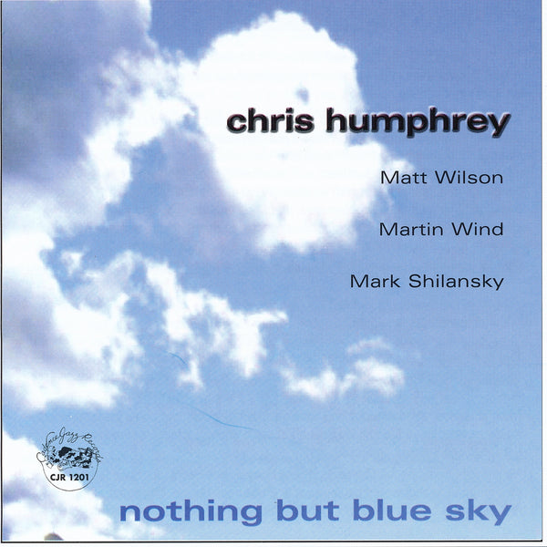 Chris Humphrey - Nothing But Blue Sky - CJR 1201