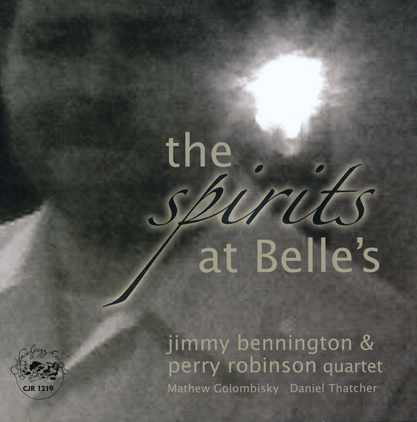 Jimmy Bennington & Perry Robinson Quartet - The Spirits at Belle's - CJR 1219