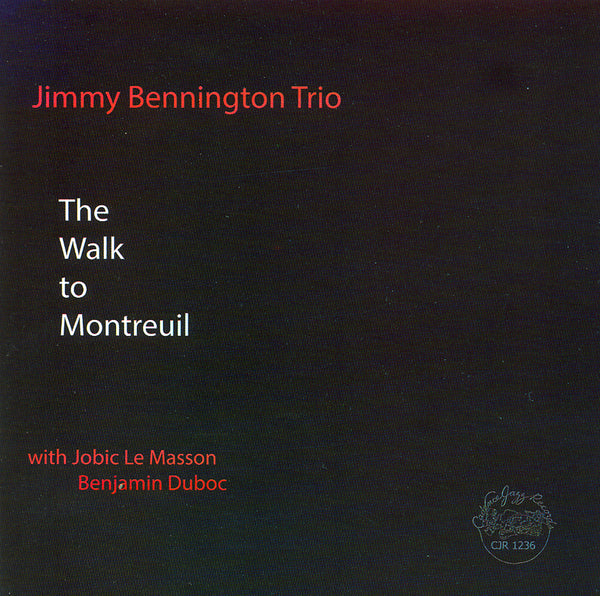 Jimmy Bennington Trio - The Walk to Montreuil - CJR 1236