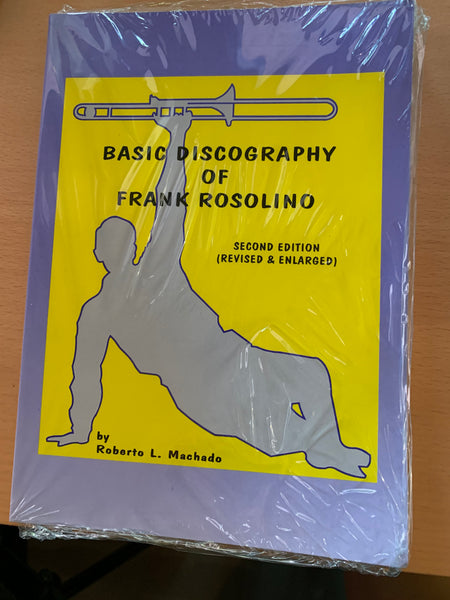 Basic Discography of Frank Rosolino - Second Edition - (Revised & Enlarged) By Roberto L. Machado
