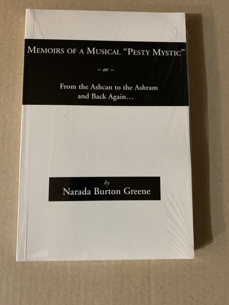 Memoirs of a Musical Pesty Mystic - From the Ashcan to the Ashram and Back Again - By Narada Burton Greene