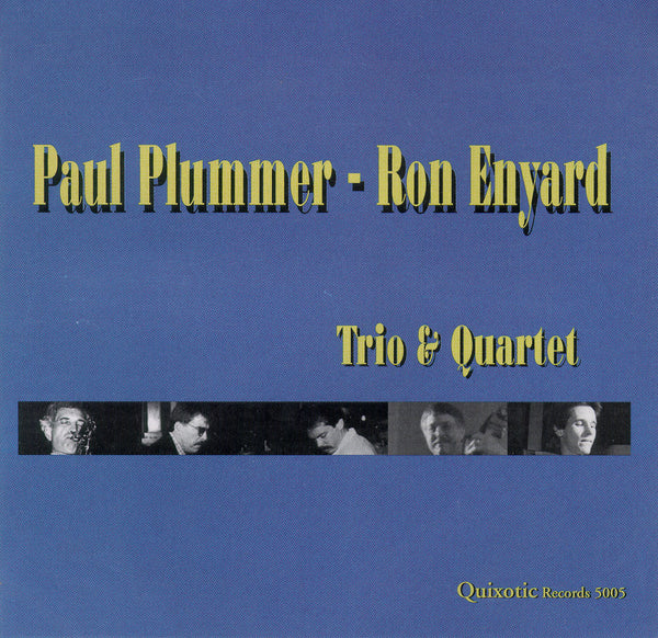 Paul Plummer - Ron Enyard - Trio & Quartet - QUIXOTIC 5005