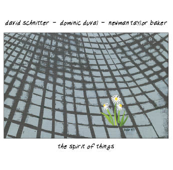 David Schnitter - Dominic Duval - Newman Taylor Baker - The Spirit of Things - CIMP 363