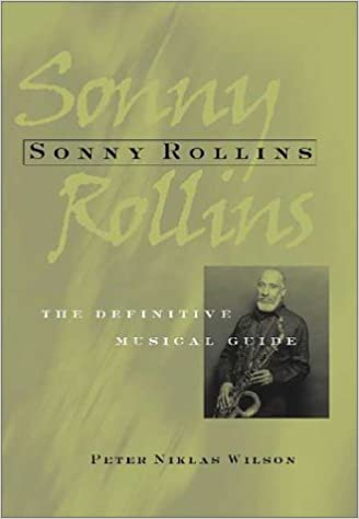 Sonny Rollins - The Definitive Musical Guide - By Peter Niklas Wilson