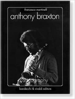 Anthony Braxton Discography By Francesco Martinelli