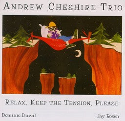 Andrew Cheshire Trio - Relax, Keep The Tension, Please - CIMP 165