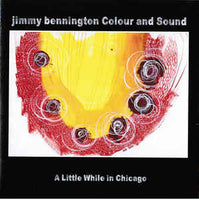 Jimmy Bennington Colour and Sound - A Little While in Chicago - CIMP 417