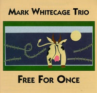 Mark Whitecage Trio - Free For Once - CIMP 106