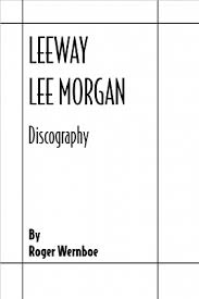 Leeway - Lee Morgan Discography - By Roger Wernboe