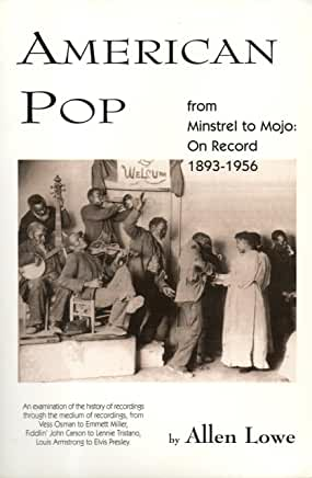 American Pop from Minstrel to Mojo: On Record 1893-1956 - By Allen Lowe