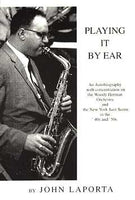 Playing It By Ear - An autobiography with concentration on the Wood Herman Orchestra and the New York Jazz Scene in the '40s and '50s - By John Laporta