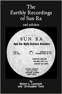 The Earthly Recordings of Sun Ra (2nd edition) By Robert L. Campbell and Christopher Trent