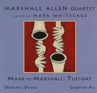 Marshall Allen Quartet featuring Mark Whitecage - Mark-N-Marshall: Tuesday - CIMP 180