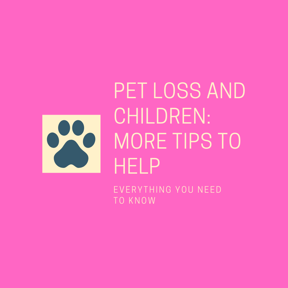 Pet Loss and Children: More Tips To Help