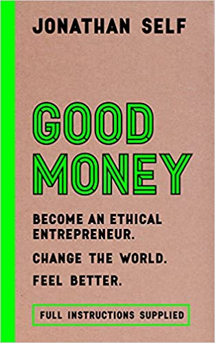 Jonathan Self Book - Good Money: Become an Ethical Entrepreneur