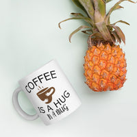 Coffee is Like a Hug in a Mug