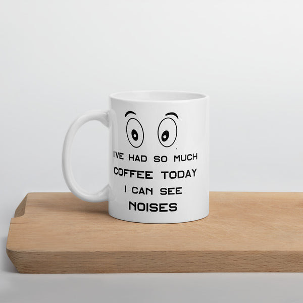 I've Had So Much Coffee Today Mug