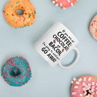 If Your Are Not Coffee Chocolate or Bacon I'm Going to Need You to Go Away Mug