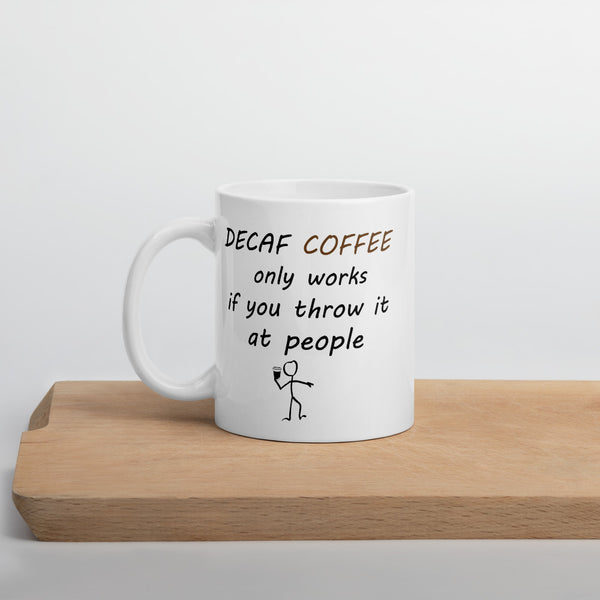Decaf Coffee Only Works If You Throw it at People Mug