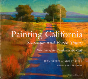 Painting California: Seascapes and Beach Towns, Paintings of the California Art Club (Hardbound)