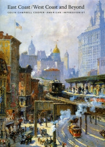 East Coast/West Coast and Beyond, Colin Campbell Cooper - American Impressionist, published in 2003 (Hardbound)