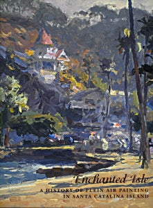 Enchanted Isle, A History of Plein Air Painting in Santa Catalina Island, published in 2003 (Hardbound)