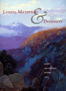 Loners, Mavericks and Dreamers: Art in Los Angeles Before 1900, published in 1993 (Softbound)