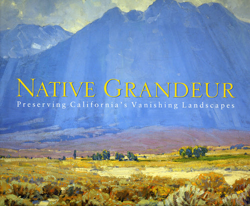 Native Grandeur: Preserving California's Vanishing Landscapes, published in 2000 (Softbound)