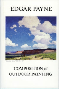 Edgar Payne: The Composition of Outdoor Painting, originally published in 1941 (Hardbound)