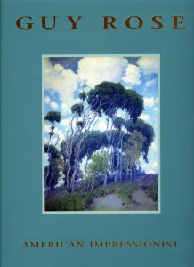 Guy Rose: American Impressionist, published in 1995 (Hardbound)