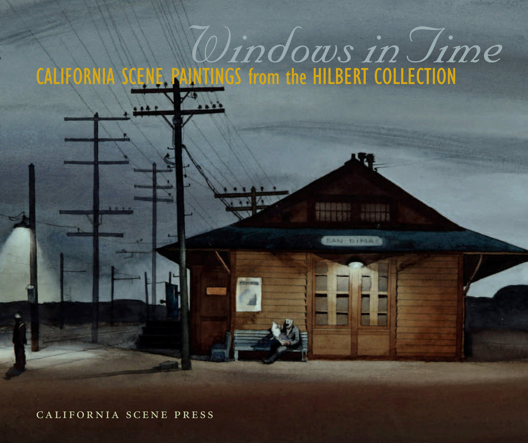 Windows In Time: California Scene Paintings from the Hilbert Collection (Hardbound)