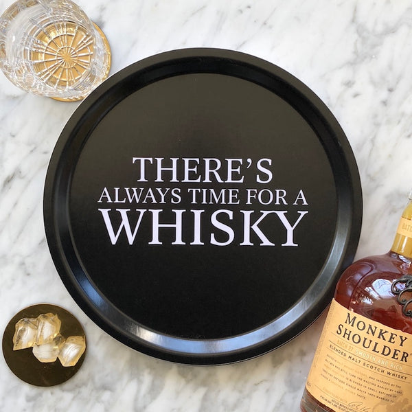 Tray with There's always time for a whiskey textt
