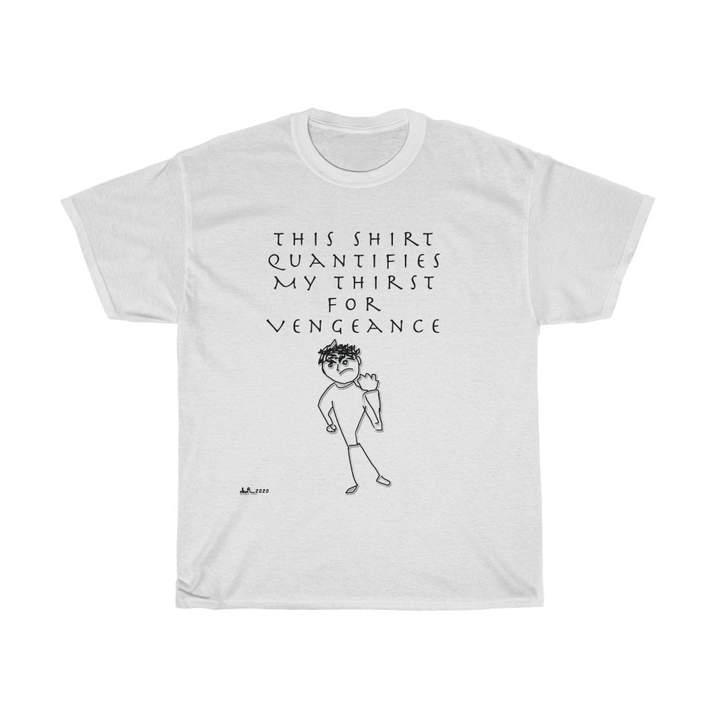 This Shirt Quantifies My Thirst For Vengeance T-Shirt