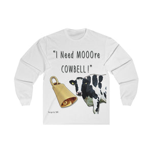I Need MOOre Cowbell! Long Sleeve Tee