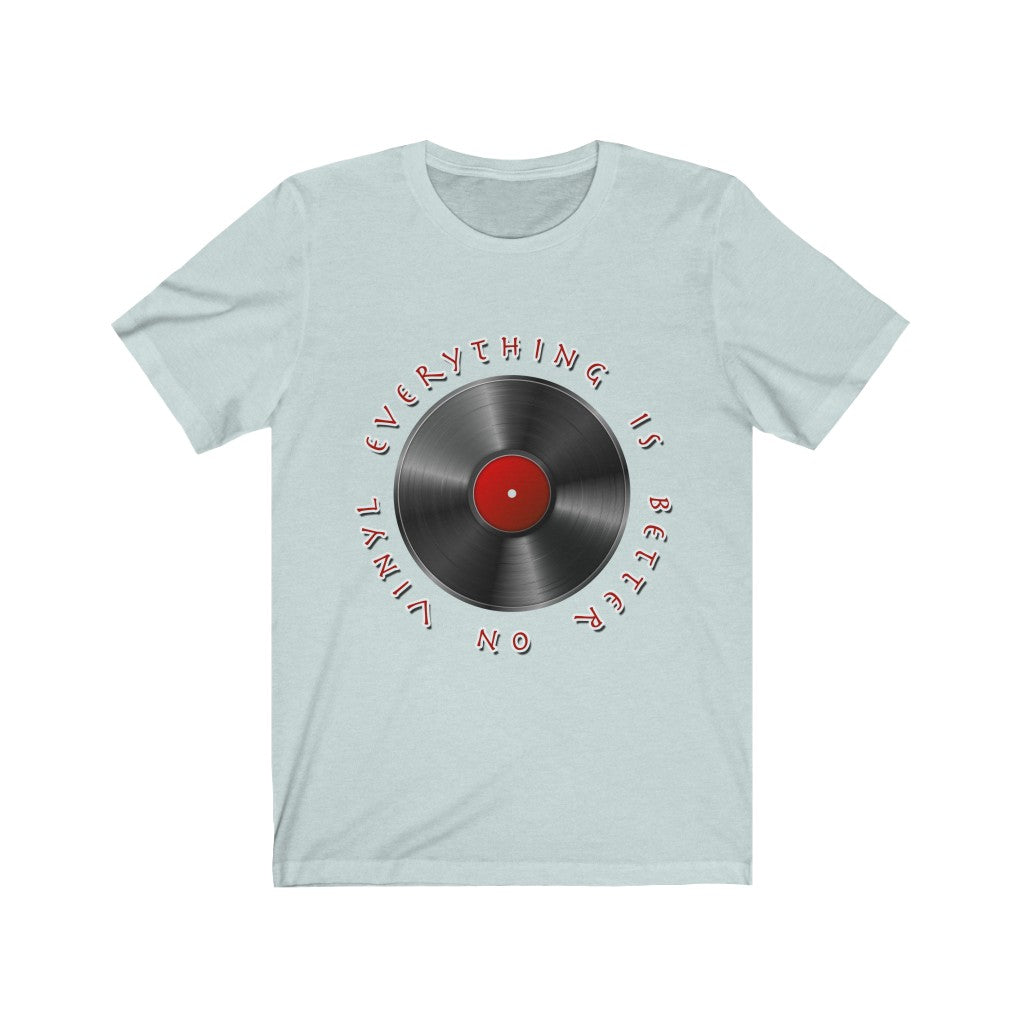 Everything is Better on Vinyl T-Shirt