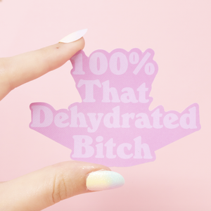 100% That Dehydrated Bitch Sticker
