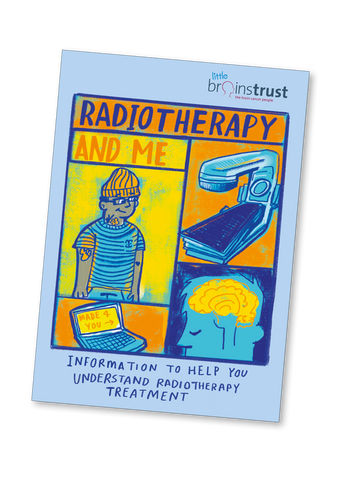 Radiotherapy and me - a guide to brain tumour radiotherapy for teenagers, young people and parents.