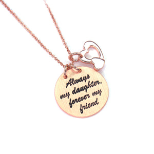 "Rose Gold ""Always my daughter forever my friend"" Necklace"
