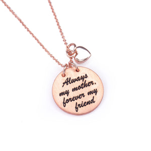"Rose Gold ""Always my mother forever my friend"" Necklace"