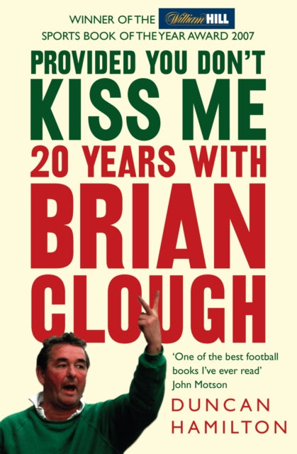 Provided You Don't Kiss Me : 20 Years with Brian Clough-9780007247110