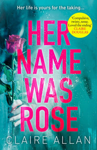 Her Name Was Rose : The Gripping Psychological Thriller You Need to Read This Summer-9780008275051