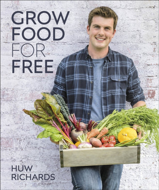 Grow Food for Free : The easy, sustainable, zero-cost way to a plentiful harvest-9780241411995